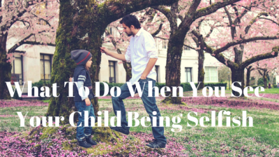 Tips when child is being selfish