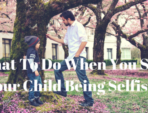 What To Do When You See Your Child Being Selfish