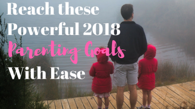 Powerful Parenting Goals for 2018