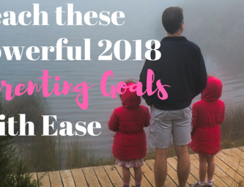 Reach These Powerful 2018 Parenting Goals with Ease